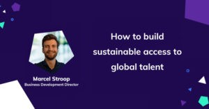 Marcel Stroop - How to build sustainable access to global talent